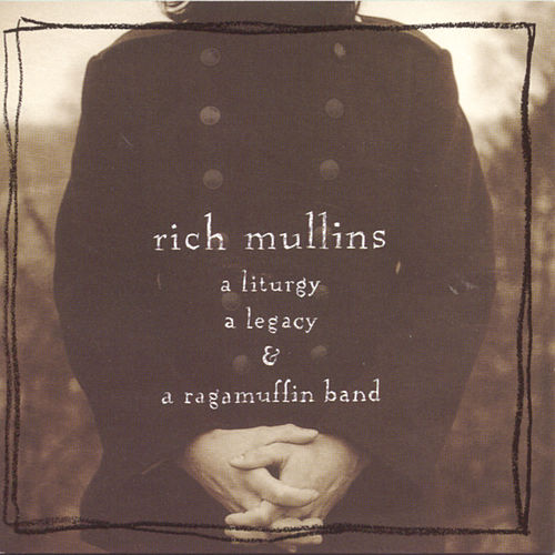 A Liturgy, A Legacy & A Ragamuffin Band by Rich Mullins
