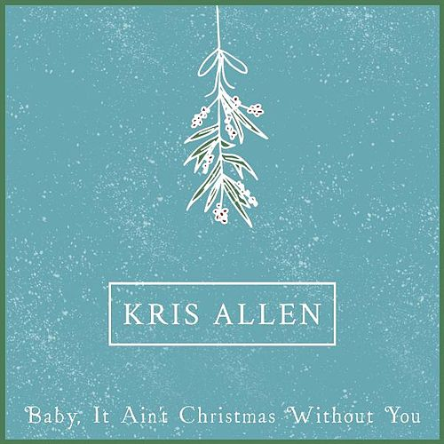 Play & Download Baby It Ain't Christmas Without You by Kris Allen | Napster
