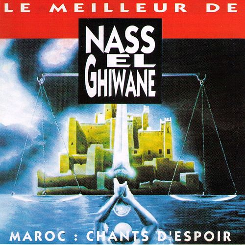 Play & Download Le meilleur de Nas El Ghiwane, Maroc: Chants d'espoir by Nass El Ghiwane | Napster
