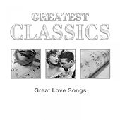 Play & Download Greatest Classics: Great Love Songs by Various Artists | Napster