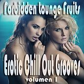 Play & Download Forbidden Lounge Fruits & Erotic Chill Out Grooves, Vol.1 (Sensual and Sensitive Adult Music) by Various Artists | Napster