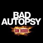 Bad Autopsy (Ginmixer Remixes) von Bad Autopsy