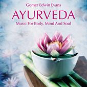 Play & Download AYURVEDA: Music For Body, Mind And Soul by Gomer Edwin Evans | Napster