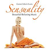 Play & Download Sensuality: Beautiful Relaxing Music by Gomer Edwin Evans | Napster