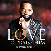 I Love to Praise Him by Tim Rogers
