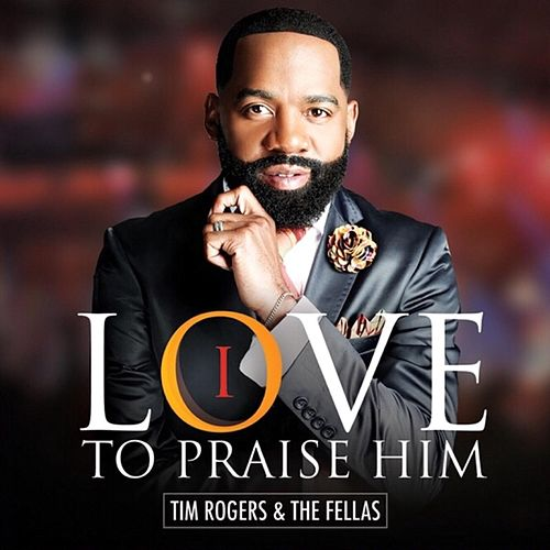 Play & Download I Love to Praise Him by Tim Rogers | Napster
