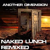 Play & Download Another Dimension (Naked Lunch Remixed) by Naked Lunch   Napster