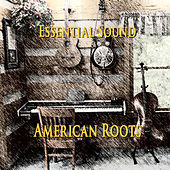 Essential Sound American Roots by Various Artists