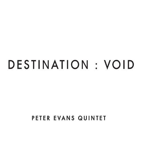 Play & Download Destination: Void by Peter Evans Quintet | Napster
