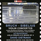 Play & Download Bruch & Sibelius: Violin Concertos - Szymanowski: Violin Sonata by David Oistrakh | Napster