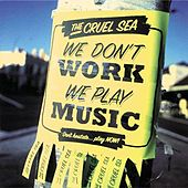 Play & Download We Don't Work, We Play Music by Cruel Sea | Napster