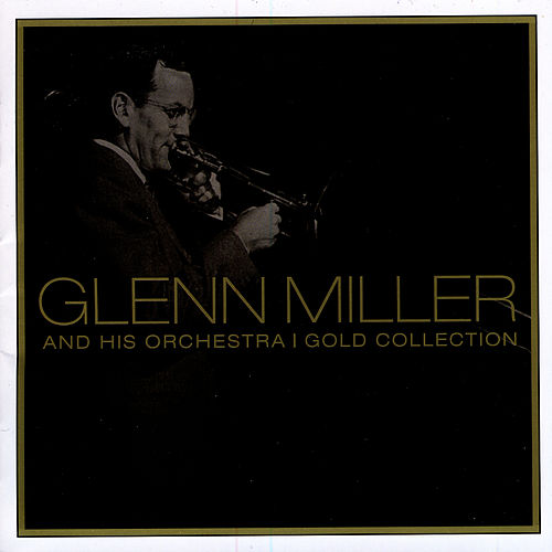 Play & Download Gold Collection by Glenn Miller | Napster