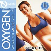Oxygen Workout Music vol. 2 - Super Hits - 128 BPM for Running, Walking, Elliptical, Treadmill, Aerobics, Fitness by Various Artists