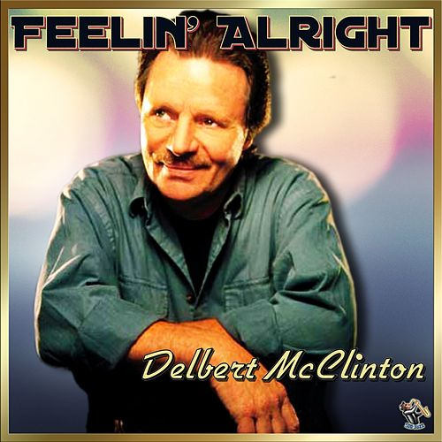 Play & Download Feelin' Alright - Delbert McClinton by Delbert McClinton | Napster