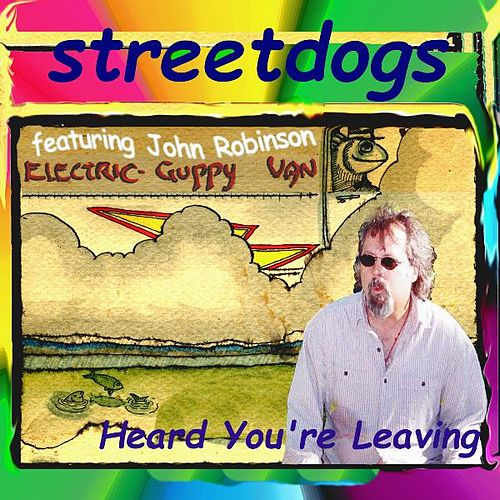 Heard You're Leaving (feat. John Robinson Electric Guppy Van) by Street Dogs