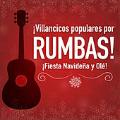 Villancicos Populares por Rumbas ! Fiesta Navideña y Ole! by Various Artists