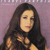 Play & Download Cambiar Por Ti by Isabel Pantoja | Napster