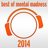 Best of Mental Madness 2014 by Various Artists
