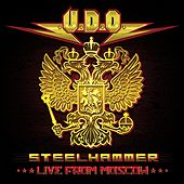Play & Download Steelhammer - Live from Moscow by U.D.O. | Napster