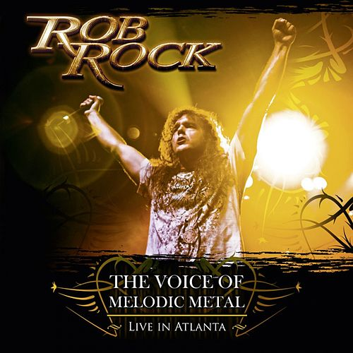 Play & Download The Voice of Melodic Metal - Live in Atlanta by Rob Rock | Napster
