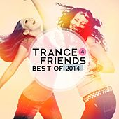 Trance 4 Friends Best of 2014 by Various Artists