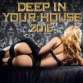 Play & Download Deep in Your House 2015 by Various Artists | Napster