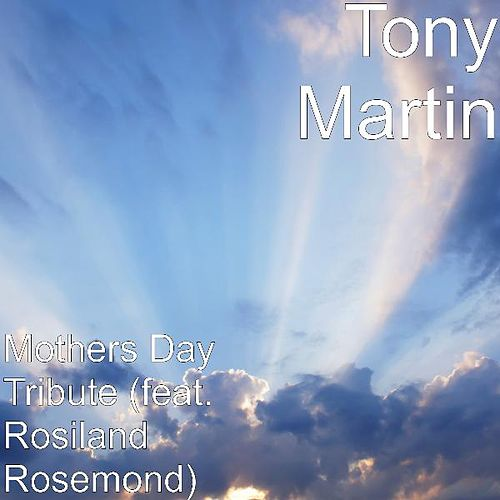 Play & Download Mothers Day Tribute (feat. Rosiland Rosemond) by Tony Martin | Napster