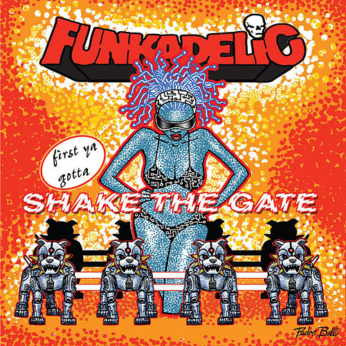 Play & Download first ya gotta Shake the Gate by Funkadelic | Napster