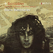 Scriabin: Sonatas, Preludes and Other Pieces by Boris Bekhterev