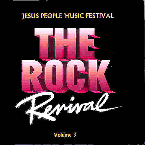 Play & Download The Rock Revival, Vol. 3 Jesus People Music Festival by Various Artists | Napster