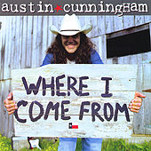 Where I Come From by Austin Cunningham