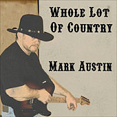 Play & Download Whole Lot of Country by Mark Austin   Napster