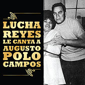 Lucha Reyes Le Canta a Augusto Polo Campos by Lucha Reyes