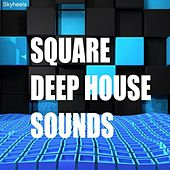 Play & Download Square Deep House Sounds by Various Artists | Napster