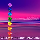 Play & Download Chakra Meditation Balancing - Deep Meditation Music for Mindfulness and Trascendental Meditation to Reach Relaxation and Peace by Chakra Meditation Specialists | Napster