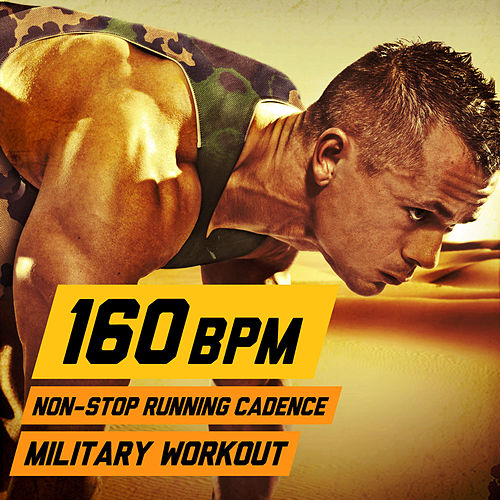 Play & Download 160 BPM Non-Stop Running Cadence Military Workout by U.S. Drill Sergeant Field Recordings | Napster