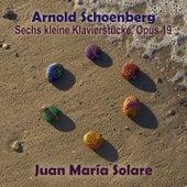 Play & Download Schoenberg: Sechs Kleine Klavierstuecke, Op. 19 (EP) by Juan María Solare | Napster