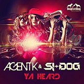 Ya Heard by Agent K and Si-Dog