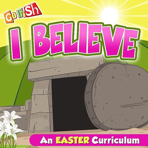 Play & Download I Believe (An Easter Curriculum) by Go Fish | Napster