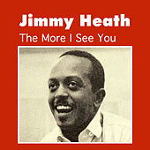 Play & Download The More I See You by Jimmy Heath | Napster