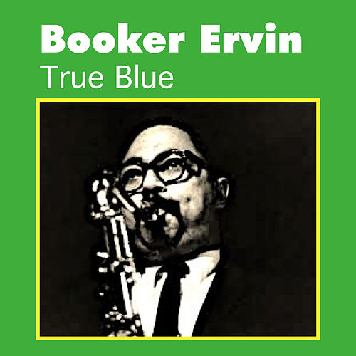Play & Download True Blue by Booker Ervin | Napster