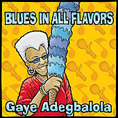 Play & Download Blues in All Flavors by Gaye Adegbalola | Napster