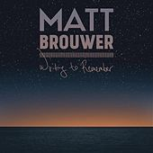 Play & Download Writing to Remember by Matt Brouwer | Napster