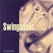 Play & Download Big Band Blues by Swingadelic | Napster