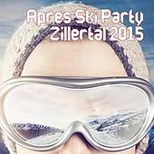 Après Ski Party Zillertal 2015 by Various Artists