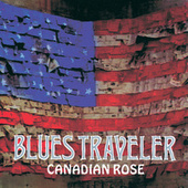 Play & Download Canadian Rose by Blues Traveler | Napster