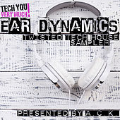 Ear Dynamics (Twisted Tech House Sampler)[Presented By A.C.K.] by Various Artists