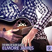 The King of Slide Guitar: Elmore James by Elmore James
