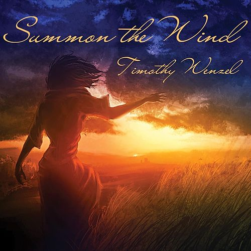Summon the Wind by Timothy Wenzel
