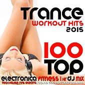 Play & Download 100 Top Trance Workout Hits 2015 Electronica Fitness 1 Hr DJ Mix by Various Artists | Napster